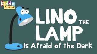 Kids Bedtime Short Stories: Lino the Lamp is afraid of the dark