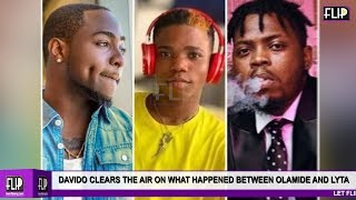 DAVIDO CLEARS THE AIR ON WHAT HAPPENED BETWEEN OLAMIDE AND LYTA