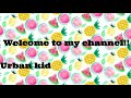 Welcome To My Channel | Urban Kid