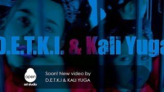 Soon! New video by D. E. T. K. I . & Kali Yuga - Open Art Studio