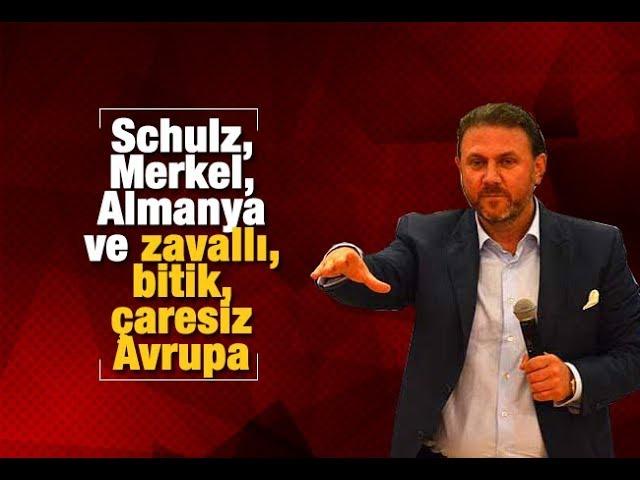 YiПit BULUT   Schulz, Merkel, Almanya ve zavallб, bitik, aresiz Avrupa