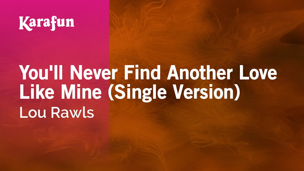 you will never find another love like mine song You'll never find another love like mine by lou rawls song meaning, lyric interpretation, video and chart position.
