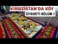 Kırgızistan Köye Ziyaret BÖLÜM-1