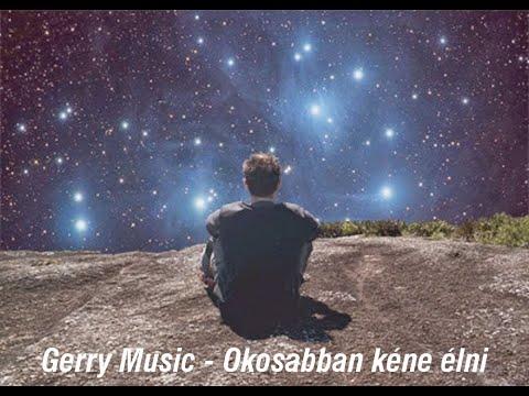Gerry Music - Okosabban kéne élni