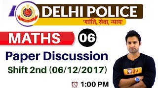 CLASS 06|| #DELHI POLICE || MATHS || BY MOHIT SIR || Paper Discussion Shift 2nd (06/12/2017)