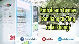 Kinh doanh từ máy bán hàng tự động có lãi không? | VTV24