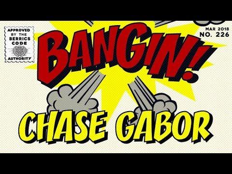 Chase Gabor - Bangin!