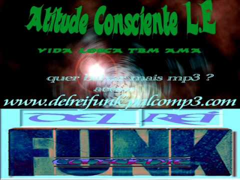 ATITUDE CONSCIENTE L.E - VIDA LOKA TBM AMA (WWW.DELREIFUNK.PALCOMP3.COM)