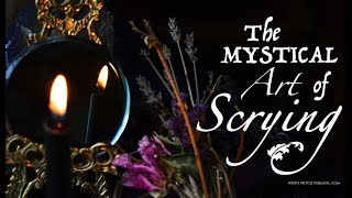The Mystical Art of Scrying ~ The White Witch Parlour