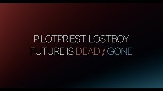 Pilotpriest - LOSTBOY / Future is Dead // Future is Gone