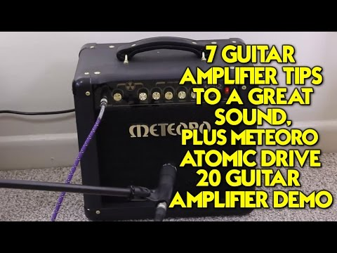 7 Guitar Amplifier Tips To A Great Sound, Plus Meteoro Atomic Drive 20 Guitar Amplifier Demo