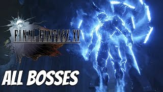 FINAL FANTASY XV - All Boss Fights / All Bosses