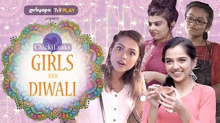 Girls During Diwali feat. Ahsaas Channa & Samentha Fernandes | Girliyapa's ChickiLeaks