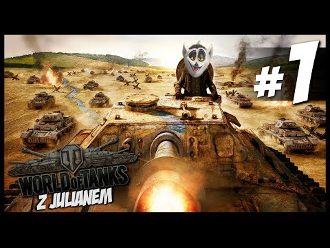 WORLD OF TANKS z JULIANEM #1 CZOŁGI TU CZOŁGI TAM HD