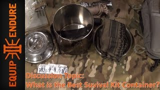 What is the Best Survival Kit Container? Discussion Topic by Equip 2 Endure