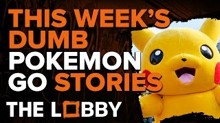 This Week's Dumb Pokémon GO Stories - The Lobby