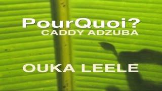 PourQuoi? OUKA LEELE. To expand the voice of Caddy Adzuba. English subtitles.