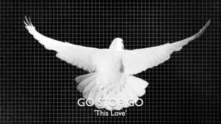 Watch Go Stop Go This Love video