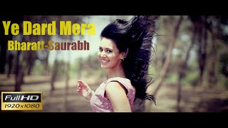 Ye Dard Mera - Bharatt-Saurabh | New Hindi Song  | Sad Song | Heart Break Song
