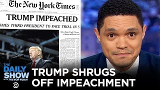 Trump Is Totally Fine with Being Impeached | The Daily Show