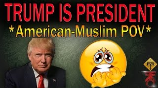 American Muslim Speaks on Donald J Trump Becoming President! My Thoughts +  HOPE!