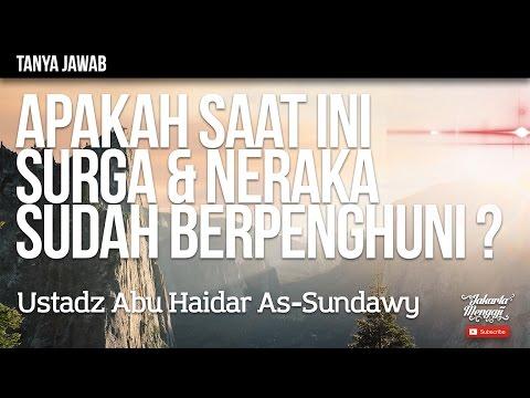 Tanya Jawab ; Apakah Saat Ini Surga & Neraka Sudah Berpenghuni ? - Ustadz Abu Haidar As-Sundawy