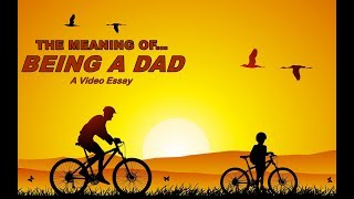 The Meaning of Being a Dad