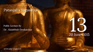 Patanjali's Yogasutra | Dr. Kausthub Desikachar | YS I.17 | 20 June 2015