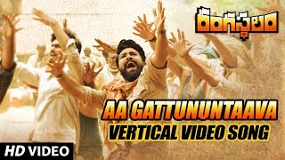 Aa Gattununtaava Vertical Video Song - Rangasthalam Video Songs - Ram Charan, Samantha