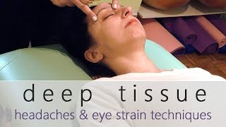 Deep Tissue Massage | Headaches, Migraines & Eye Strain Techniques