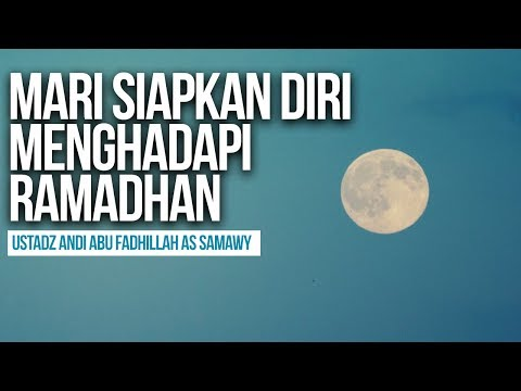 Mari Siapkan Diri Menghadapi Ramadhan - Ustadz Andi Abu Fadhillah As Samawy