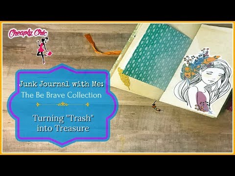 Junk Journal with Me: Be Brave Collection - Turning trash into treasure