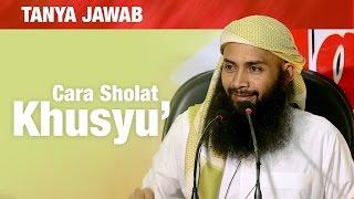 Konsultasi Syariah: Cara Shalat yang Khusyu'? - Ustadz Dr. Syafiq Riza Basalamah, MA.