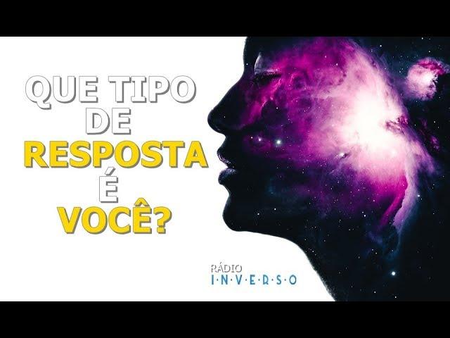 Que tipo de resposta é você? - Flavio Siqueira (radioinverso.com)
