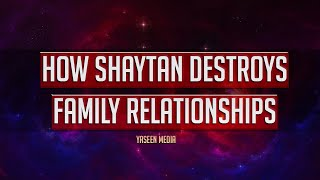 How Shaytan Destroys Family Relationships | Yaseen Media | Must Watch