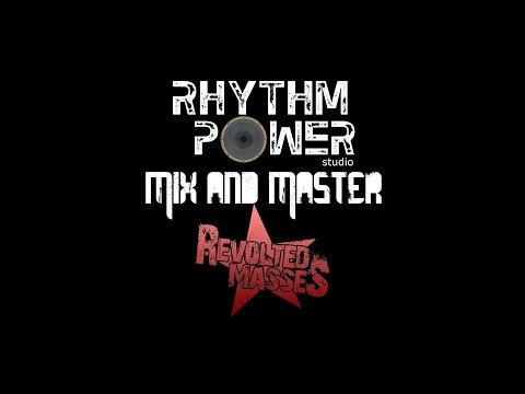 Revolted Masses (Remixed/Remastered at Rhythm Power studio)
