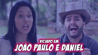VICIADO EM JOÃO PAULO E DANIEL