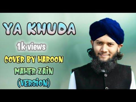 Download Maher Zain Ya Khuda, Maher Zain & salim-sulaiman Ya Khuda cover by Haroon Alhanfi AlQadri, Mp4 baru