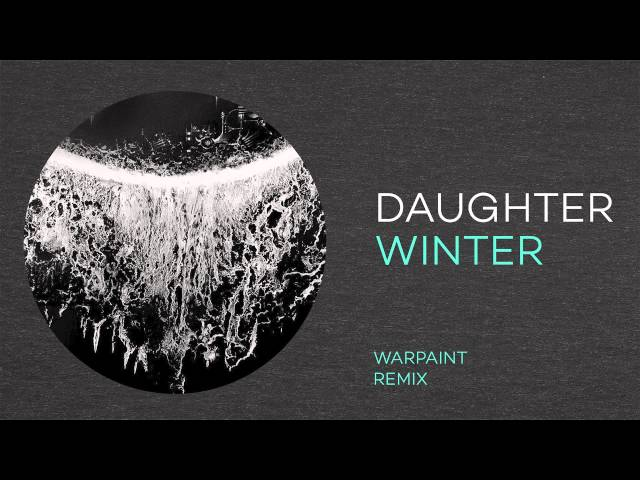 "Daughter - ""Winter"" (Warpaint Remix)"