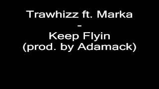 Trawhizz ft. Marka - Keep Flyin' (prod. by Adamack)