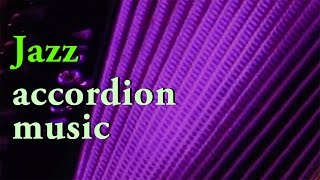 Best of JAZZ ACCORDION MUSIC - accordeon mix acordeon instrumentala Akkordeon Fisarmonica Akordeon