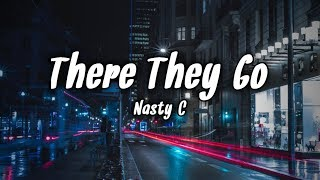 Nasty C - There They Go (Lyrics)