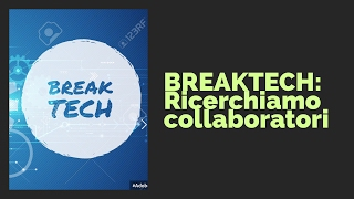 Break Tech cerca collaboratori!