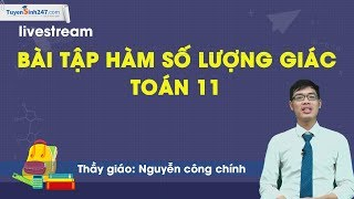 Bài tập hàm số lượng giác - Toán 11- Thầy Giáo Nguyễn Công Chính