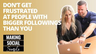 Making Social Simple: Don't Get Frustrated At People With Bigger Followings Than You