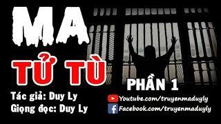 Truyện ma: Ma tử tù (Phần 1) | Truyện ma Duy Ly