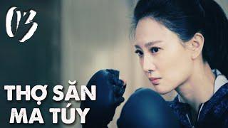 THỢ SĂN MA TÚY | TẬP 03 | Phim Hành Động, Phim Trinh Thám TQ