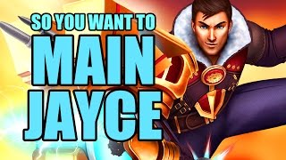 So you want to main Jayce