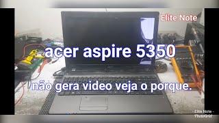 Acer aspire 5350 liga e não gera video veja o porque resolvido. um video extra no final rs.