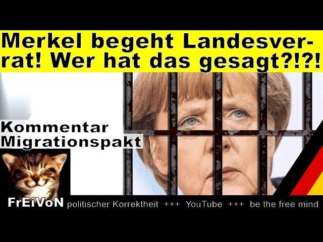 Merkel begeht Landesverrat! Wer hat das gesagt?!?!  Migrationspakt GCM  HD